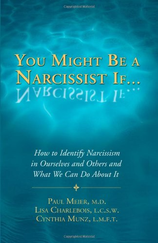You Might Be a Narcissist If... - How to Identify Narcissism in Ourselves and Others and What We Can Do About It (9781934938744) by Paul Meier; Cynthia Munz; Lisa Charlebois