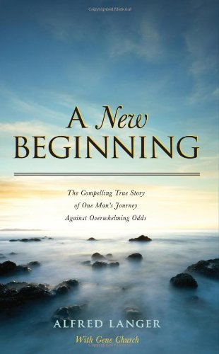 A New Beginning - The Compelling True Story of One Man's Journey Against Overwhelming Odds: ...