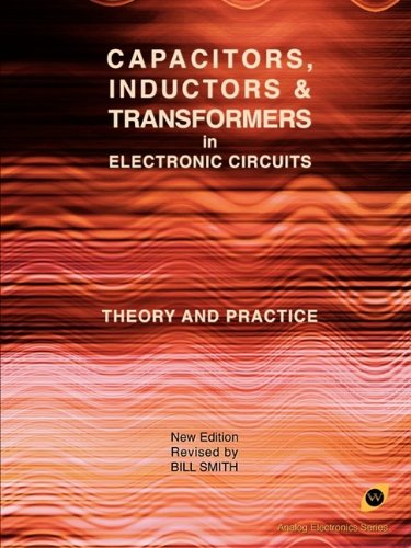 9781934939604: Capacitors, Inductors and Transformers in Electronic Circuits (Analog Electronics Series)