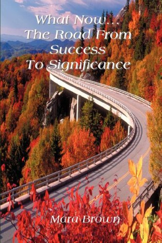 What Now.from Success to Significance (SIGNED): Brown, Mara