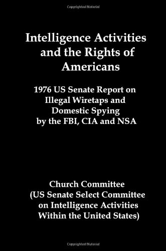 9781934941218: Intelligence Activities and the Rights of Americans: 1976 Us Senate Report on Illegal Wiretaps and Domestic Spying by the FBI, CIA and Nsa