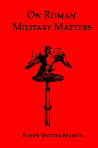 9781934941256: On Roman Military Matters; A 5th Century Training Manual in Organization, Weapons and Tactics, as Practiced by the Roman Legions