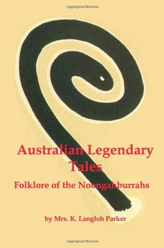 Australian Legendary Tales Folklore of the Noongaburrahs: K. Langloh Parker