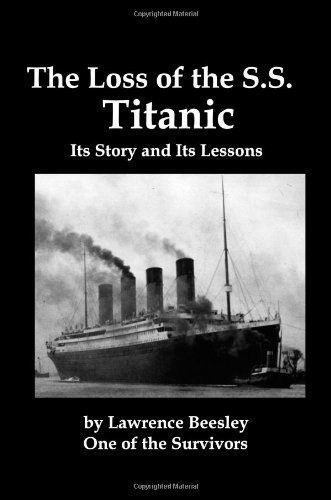 The Loss of the SS Titanic Its Story and Its Lessons: Lawrence Beesley