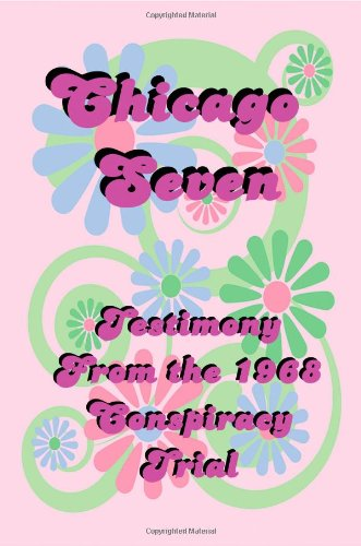 Chicago Seven: Testimony from the 1968 Conspiracy: Abbie Hoffman, Timothy