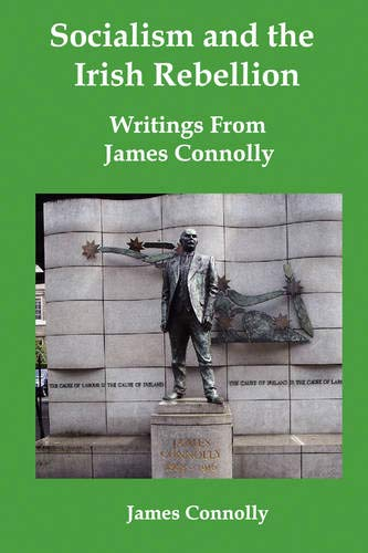 Socialism and the Irish Rebellion: Writings from James Connolly: James Connolly