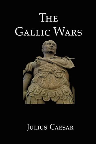 9781934941423: The Gallic Wars: Julius Caesar's Account of the Roman Conquest of Gaul