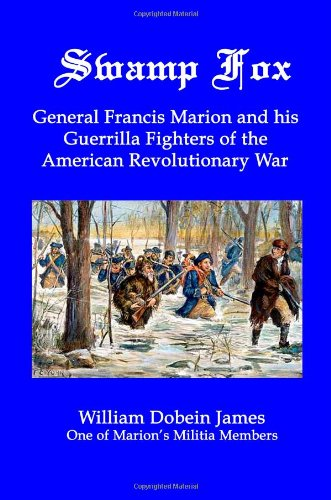 9781934941577: Swamp Fox: General Francis Marion and his Guerrilla Fighters of the American Revolutionary War