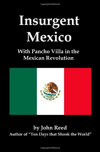 Insurgent Mexico; With Pancho Villa in the: Reed, John