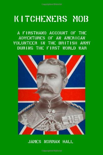 Kitcheners Mob A Firsthand Account of the Adventures of an American Volunteer in the British Army ...
