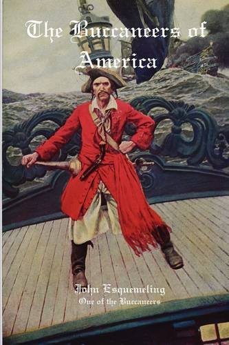 The Buccaneers of America: A Firsthand Account of Life with the Caribbean Pirates Captain Henry ...