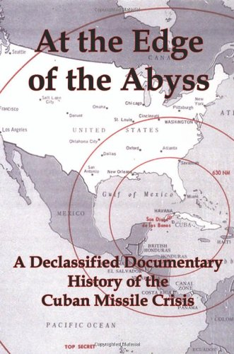 9781934941898: At the Edge of the Abyss: A Declassified Documentary History of the Cuban Missile Crisis