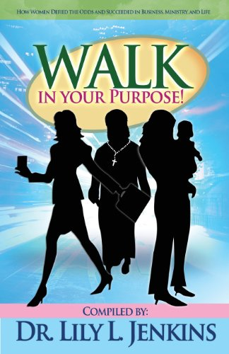9781934947197: Walk in Your Purpose: How Women Defied the Odds and Succeeded in Business, Ministry, and Life