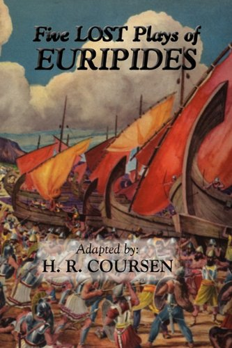 Five Lost Plays of Euripides: Euripides, H. R. Coursen