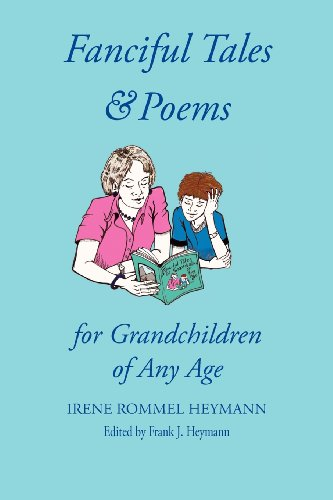 Fanciful Tales & Poems: For Grandchildren of Any Age: Irene Rommel Heymann