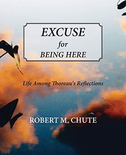Excuse for Being Here: Chute, Robert M.