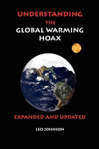 UNDERSTANDING THE GLOBAL WARMING HOAX: EXPANDED AND: LEO JOHNSON