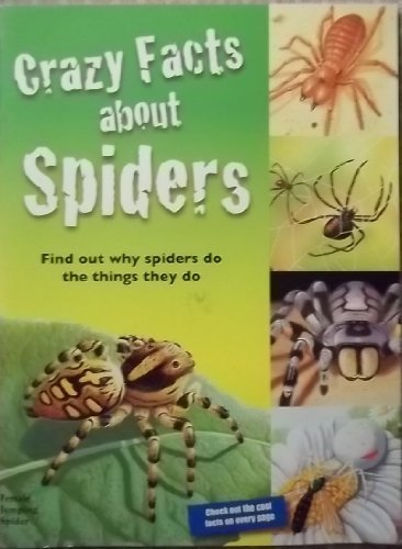 9781934967508: Crazy Facts About Spiders: Find Out Why Spiders Do the Things They Do