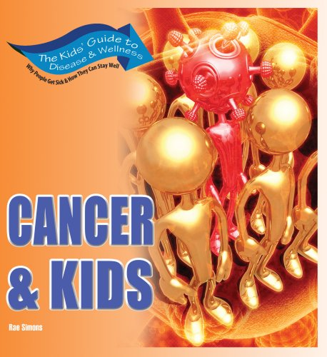 Cancer & Kids: Get the Facts! (Kids' Guide to Disease & Wellness): Rae Simons