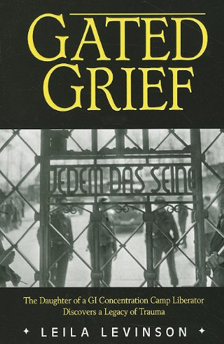 9781934980545: Gated Grief: The Daughter of a GI Concentration Camp Liberator Discovers a Legacy of Trauma