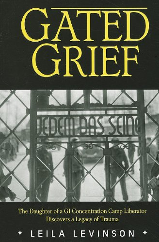 9781934980552: Gated Grief: The Daughter of a GI Concentration Camp Liberator Discovers a Legacy of Trauma