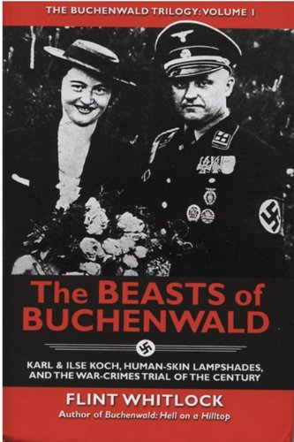 9781934980705: The Beasts of Buchenwald: Karl & Ilse Koch, Human-Skin Lampshades, and the War-Crimes Trial of the Century (The Buchenwald Trilogy, Vol. 1)