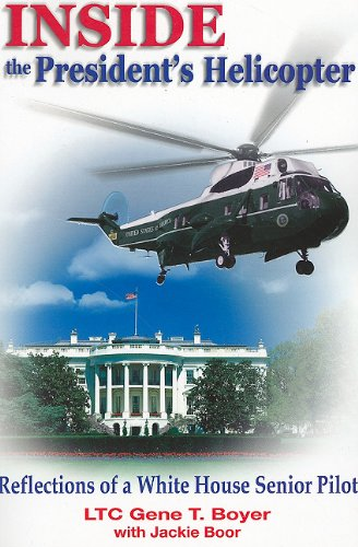 Inside the President's Helicopter: Reflections of a White House Senior Pilot (SIGNED): Boyer, ...