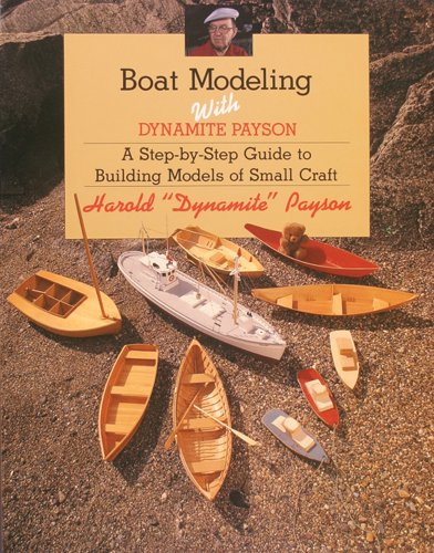 9781934982105: Boat Modeling with Dynamite Payson: A Step-By-Step Guide to Building Models of Small Craft