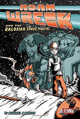 Adam Wreck and the Kalosian Space Pirates: Michael S. Bracco