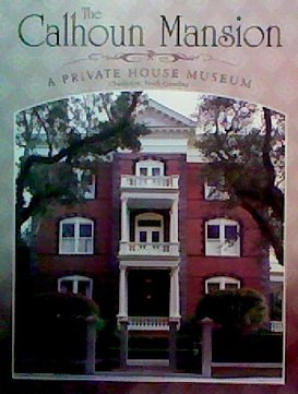 9781934987032: The Calhoun Mansion: A Private House Museum (Charleston, South Carolina)