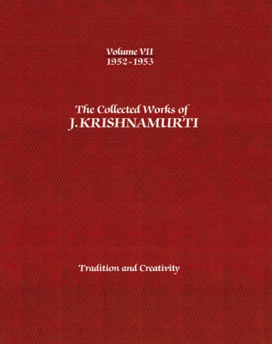 The Collected Works of J.Krishnamurti - Volume VII 1952-1953: Tradition And Creativity: ...