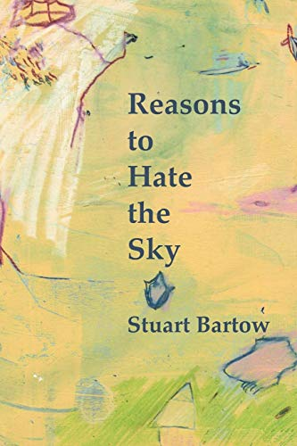 Reasons to Hate the Sky: Stuart Bartow