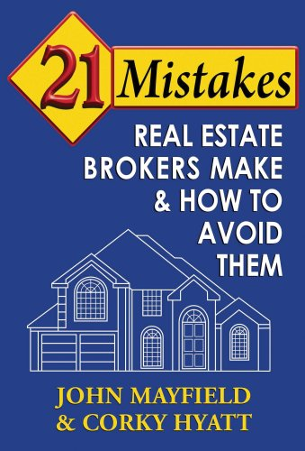 21 Mistakes Real Estate Brokers Make & How to Avoid Them: John Mayfield; Corky Hyatt