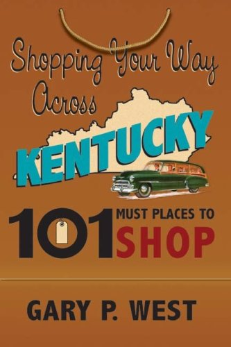 9781935001119: Shopping Your Way Across Kentucky-101 Must Places to Shop