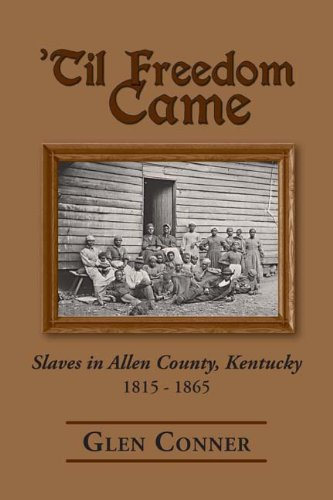 'til Freedom Came: Slaves in Allen County, Kentucky 1815-1565: Conner, Glen