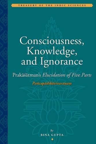 9781935011033: Consciousness, Knowledge, and Ignorance: Prakasatman's Ellucidation of Five Parts (Treasury of the Indic Sciences)