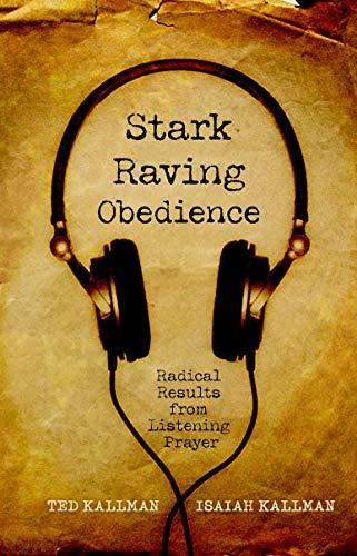 Stark Raving Obedience: Radical Results from Listening: Kallman, Ted, Kallman,