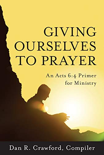 9781935012122: Giving Ourselves to Prayer: An Acts 6:4 Primer for Ministry