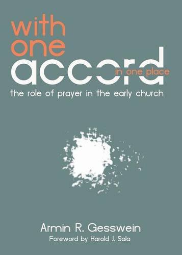 9781935012580: With One Accord in One Place: The Role of Prayer in the Early Church