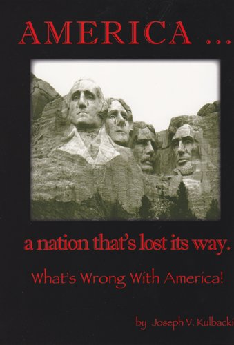 America.A Nation That's Lost Its Way.What's Wrong: Joseph V. Kulbacki