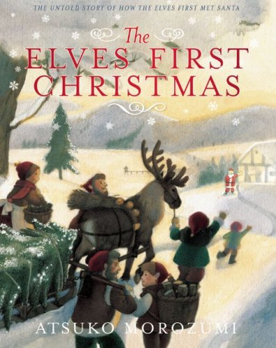 The Elves' First Christmas (9781935021612) by Atsuko Morozumi
