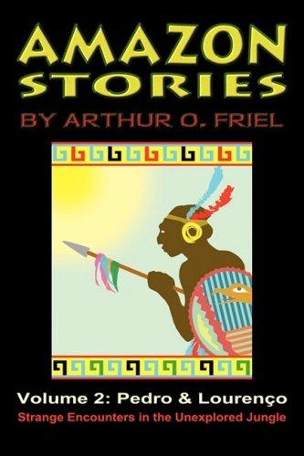Amazon Stories: Vol. 2: Pedro & Lourenco: Arthur O. Friel