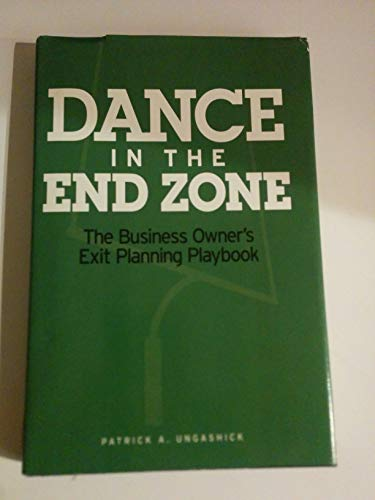 9781935038214: Dance in the End Zone (The Business Owner's Exit Planning Playbook)