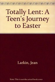 Totally Lent: A Teen's Journey to Easter: Jean Larkin