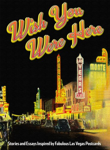 Wish You Were Here: Stories and Essays Inspired by Fabulous Las Vegas Postcards (1935043676) by Lissa Rogers; Kristen Peterson; Greg Miller; Corey Levitan; Lindsey Leavitt; Maxwell Alexander Drake