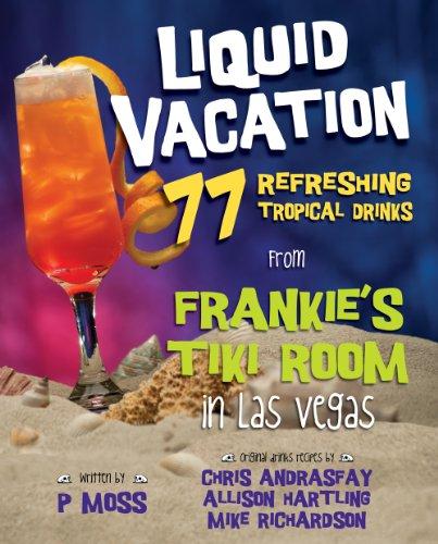 9781935043744: Liquid Vacation: 77 Refreshing Tropical Drinks from Frankie's Tiki Room in Las Vegas