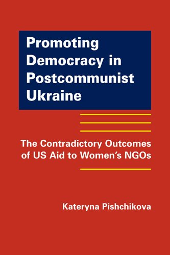 9781935049258: Promoting Democracy in Postcommunist Ukraine: The Contradictory Outcomes of US Aid to Women's NGOs