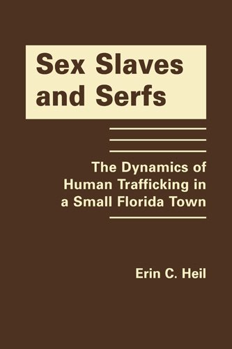 9781935049517: Sex Slaves and Serfs: The Dynamics of Human Trafficking in a Small Florida Town