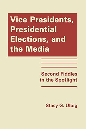 9781935049562: Vice Presidents, Presidential Elections, and the Media: Second Fiddles in the Spotlight