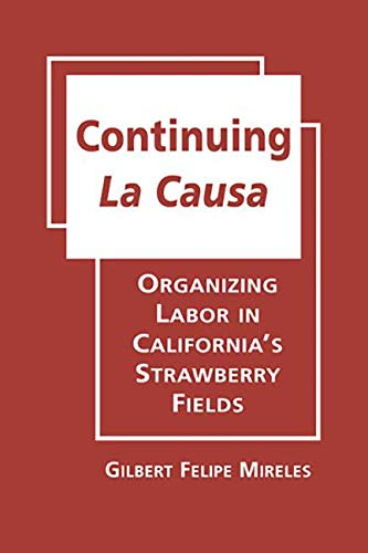 9781935049647: Continuing La Causa: Organizing Labor in California's Strawberry Fields (Latinos: Exploring Diversity and Change)